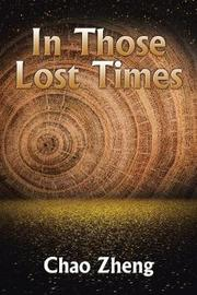 In Those Lost Times by Chao Zheng