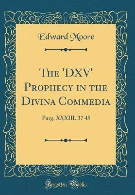 The 'dxv' Prophecy in the Divina Commedia by Edward Moore image