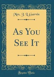 As You See It (Classic Reprint) by Mrs J L Garvin image