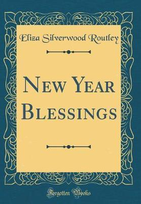 New Year Blessings (Classic Reprint) by Eliza Silverwood Routley image