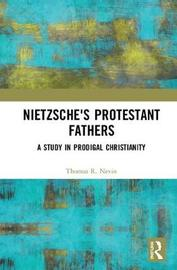 Nietzsche's Protestant Fathers by Thomas R Nevin