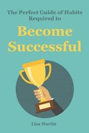 The Perfect Guide of Habits Required to Become Successful by Lisa Martin