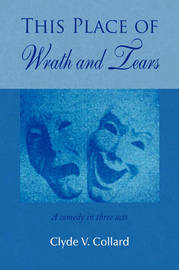 This Place of Wrath and Tears by Clyde V. Collard image