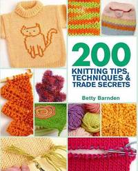 200 Knitting Tips, Techniques & Trade Secrets by Betty Barnden image