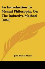 An Introduction To Mental Philosophy, On The Inductive Method (1862) by John Daniel Morell image