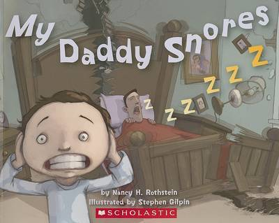 My Daddy Snores by Nancy H. Rothstein