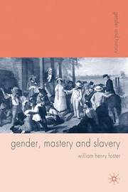 Gender, Mastery and Slavery by William Foster