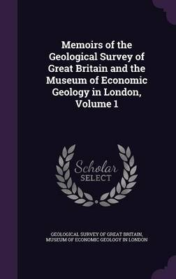 Memoirs of the Geological Survey of Great Britain and the Museum of Economic Geology in London, Volume 1 image