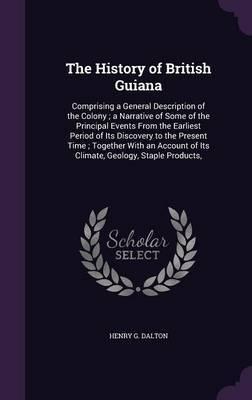 The History of British Guiana by Henry G Dalton image