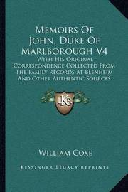 Memoirs of John, Duke of Marlborough V4: With His Original Correspondence Collected from the Family Records at Blenheim and Other Authentic Sources (1820) by William Coxe