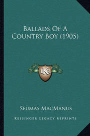 Ballads of a Country Boy (1905) by Seumas MacManus