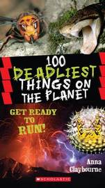 100 Deadliest Things on the Planet by Anna Claybourne