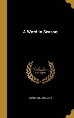 A Word in Season; by Robert 1784-1864 Mayo