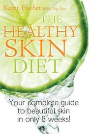 The Healthy Skin Diet: Your Complete Guide to Beautiful Skin in Only 8 weeks by Karen Fischer image