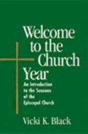 Welcome to the Church Year by Vicki K. Black
