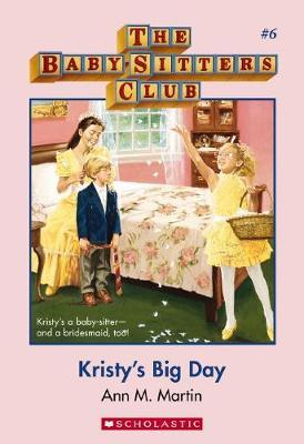 Baby-Sitters Club #6: Kristy's Big Day by Martin Ann M