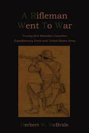 A Rifleman Went to War by Herbert Wes McBride