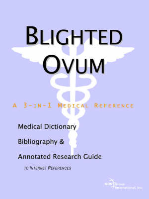 Blighted Ovum - A Medical Dictionary, Bibliography, and Annotated Research Guide to Internet References by ICON Health Publications image