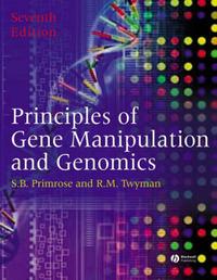 Principles of Gene Manipulation and Genomics by Sandy B Primrose