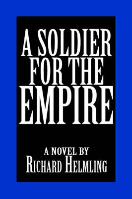 A Soldier for the Empire by Richard Helmling