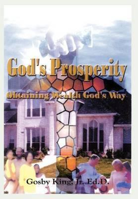 God's Prosperity: Obtaining Wealth God's Way by Gosby King Jr. image