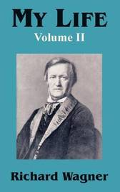 My Life (Volume II) by Richard Wagner