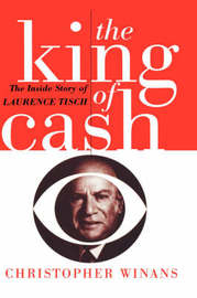 The King of Cash: Inside Story of Laurence Tisch by Christopher Winans image