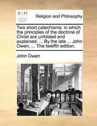 Two Short Catechisms by John Owen