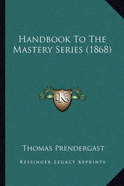 Handbook to the Mastery Series (1868) by Thomas Prendergast