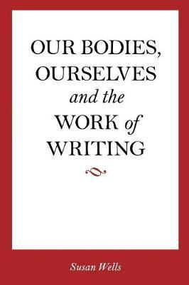 <I>Our Bodies, Ourselves</I> and the Work of Writing by Susan Wells
