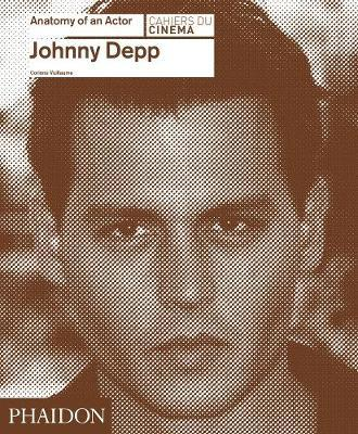Johnny Depp: Anatomy of an Actor by Corinne Vuillaume