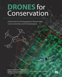 Drones for Conservation - Field Guide for Photographers, Researchers, Conservationists and Archaeologists by Kike Calvo