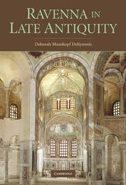 Ravenna in Late Antiquity by Deborah Mauskopf Deliyannis
