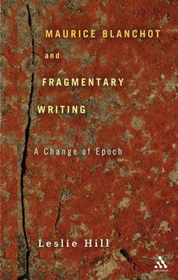 Maurice Blanchot and Fragmentary Writing by Leslie Hill
