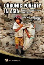 Chronic Poverty In Asia: Causes, Consequences And Policies by John Malcolm Dowling