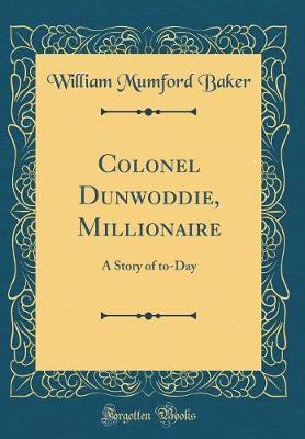 Colonel Dunwoddie, Millionaire by William Mumford Baker image