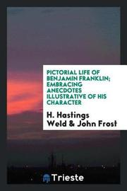 Pictorial Life of Benjamin Franklin; Embracing Anecdotes Illustrative of His Character by H Hastings Weld image