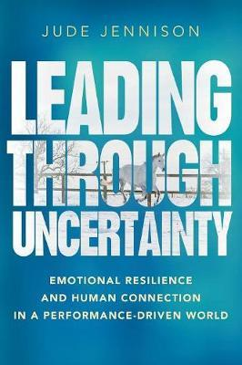 Leading Through Uncertainty by Jude Jennison image