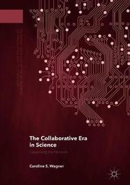 The Collaborative Era in Science by Caroline S Wagner