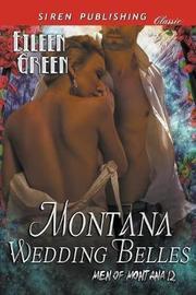 Montana Wedding Belles [men of Montana 12] (Siren Publishing Classic) by Eileen Green
