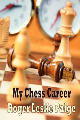My Chess Career by Roger Leslie Paige image