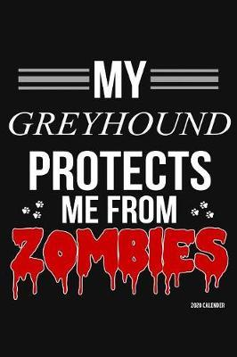 My Greyhound Protects Me From Zombies 2020 Calender by Harriets Dogs