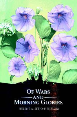 Of Wars and Morning Glories by Helene A. Setjo-Heijblom image