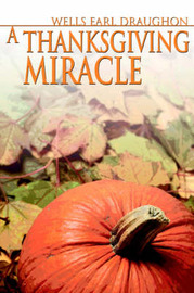 A Thanksgiving Miracle by Wells Earl Draughon