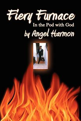 Fiery Furnace: In the Pod with God by Angel Harmon image