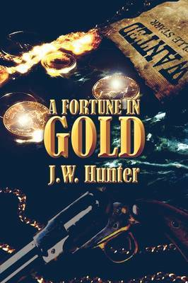 A Fortune in Gold by J. W. Hunter