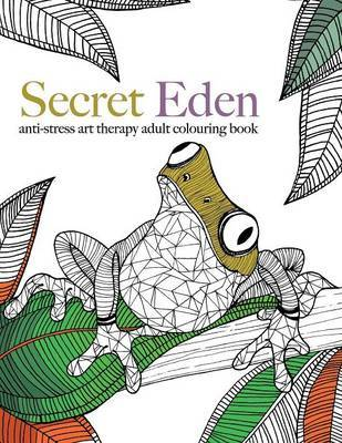 Secret Eden: Anti-Stress Art Therapy Colouring Book by Christina Rose