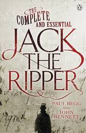 The Complete and Essential Jack the Ripper by Paul Begg