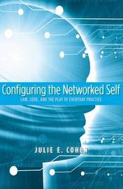 Configuring the Networked Self by Julie E Cohen