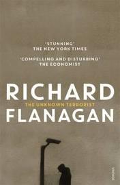 The Unknown Terrorist by Richard Flanagan